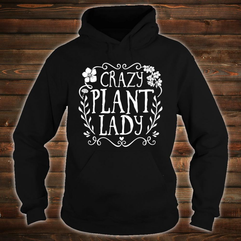 Crazy Plant Lady Gardener Shirt hoodie