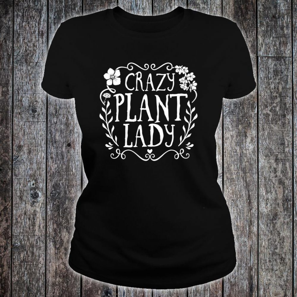 Crazy Plant Lady Gardener Shirt ladies tee