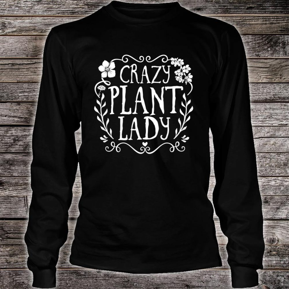 Crazy Plant Lady Gardener Shirt long sleeved