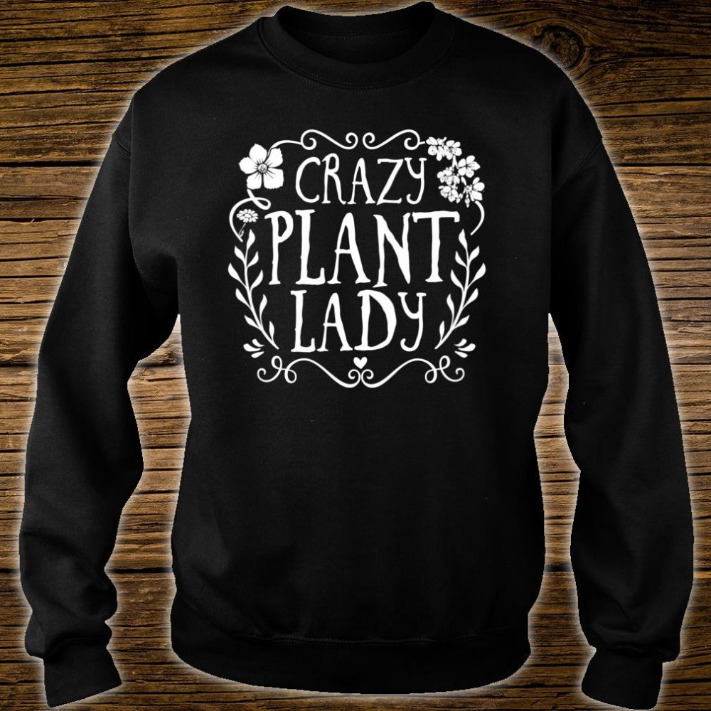 Crazy Plant Lady Gardener Shirt sweater