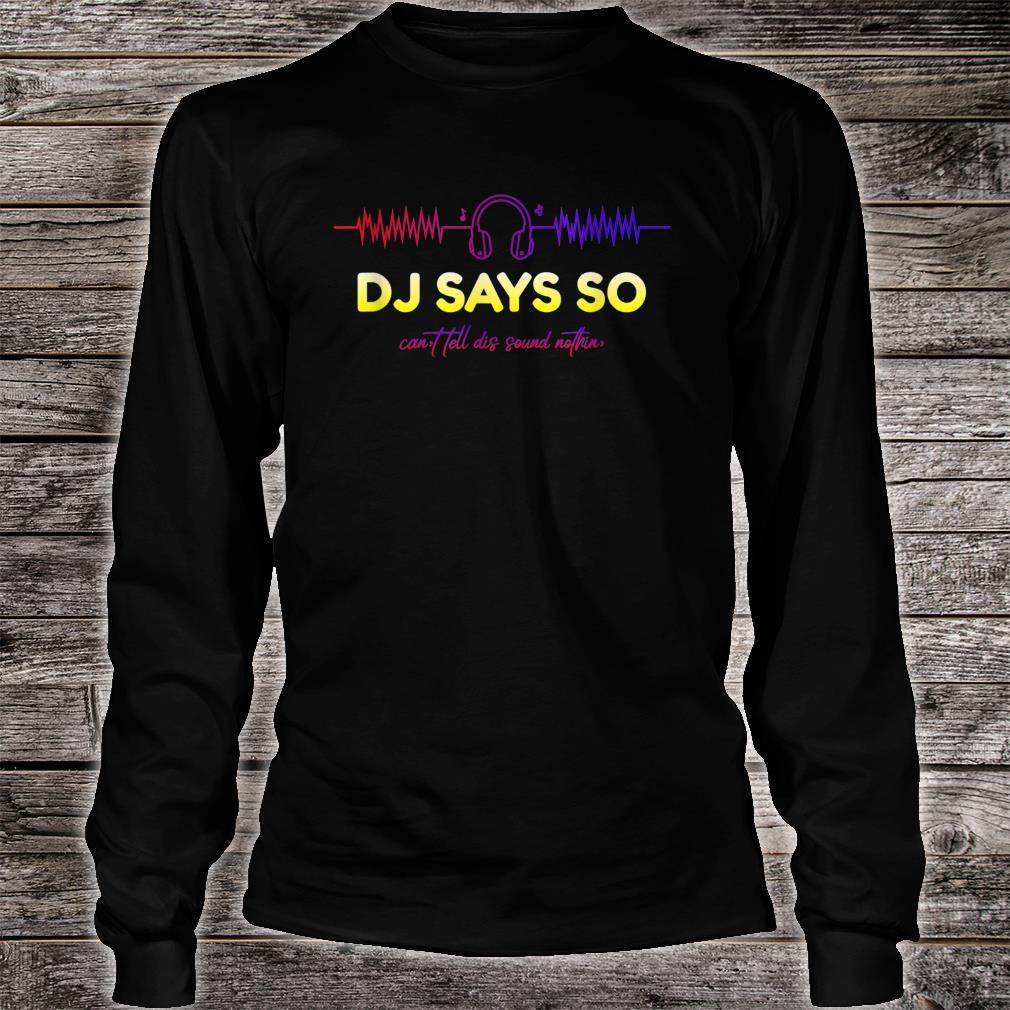 DJ Says So Shirt long sleeved