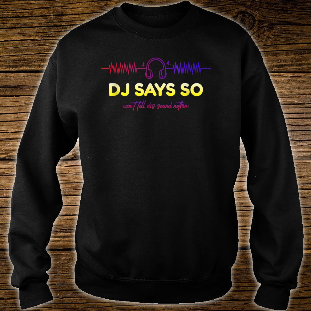 DJ Says So Shirt sweater