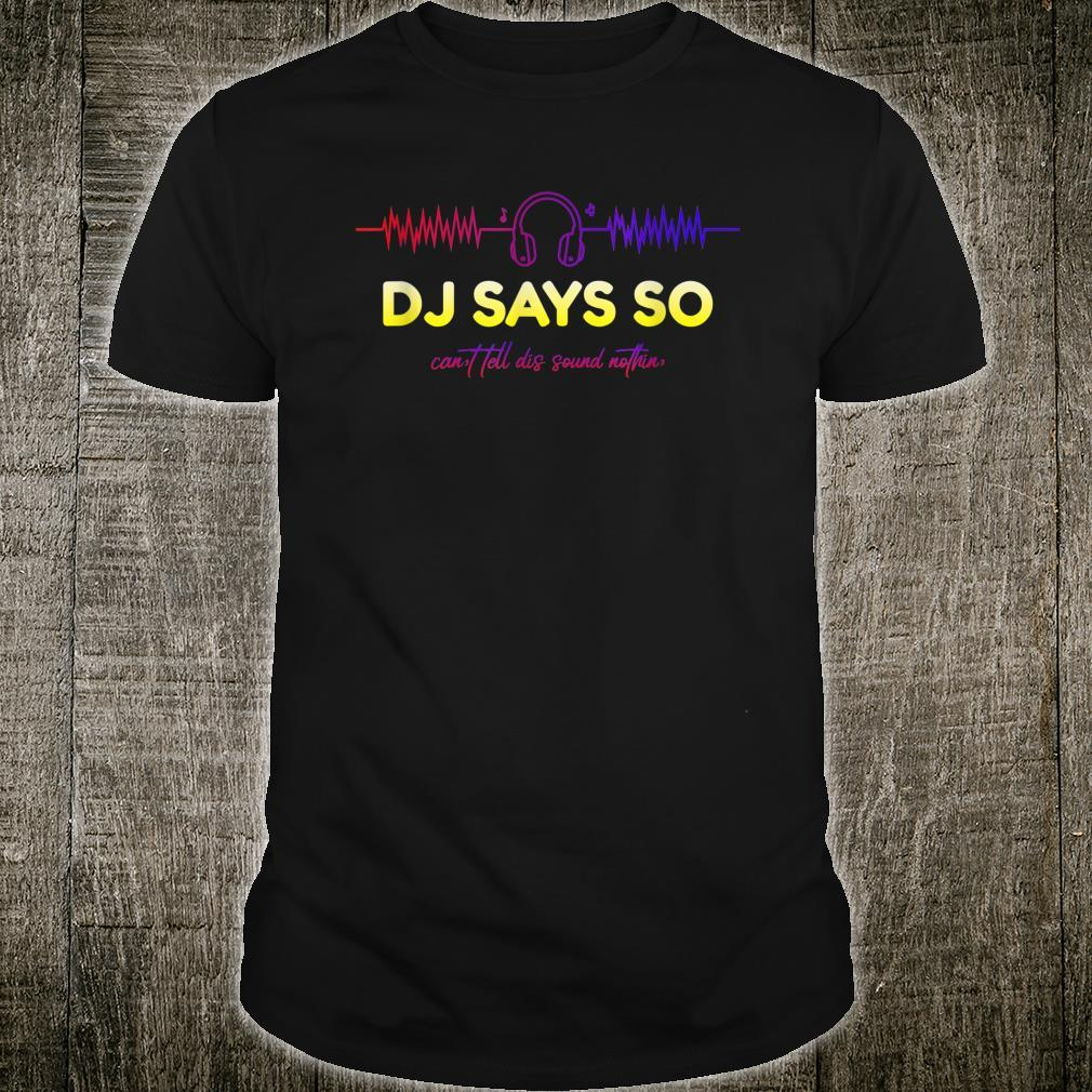 DJ Says So Shirt