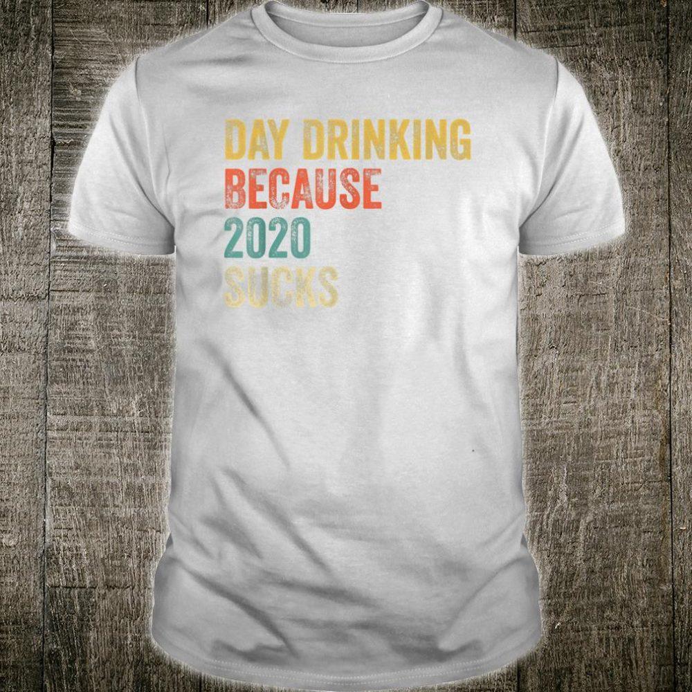 Day drinking because 2020 sucks Shirt