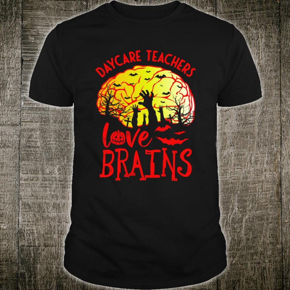 Daycare Teachers Love Brains - Halloween Childcare Teacher Shirt
