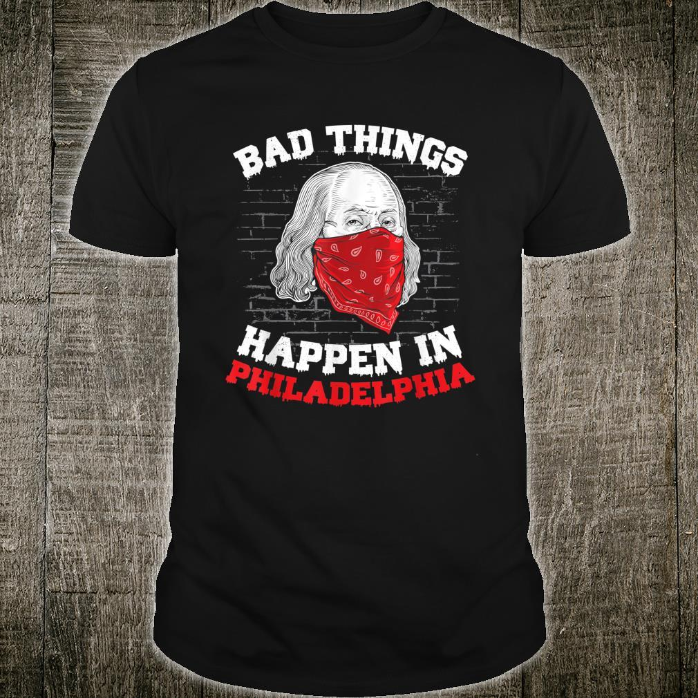 Debate Quote Bad things happen in philadelphia Shirt
