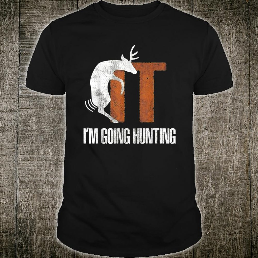 Deer Fuck It I Am Going Hunting Shirt