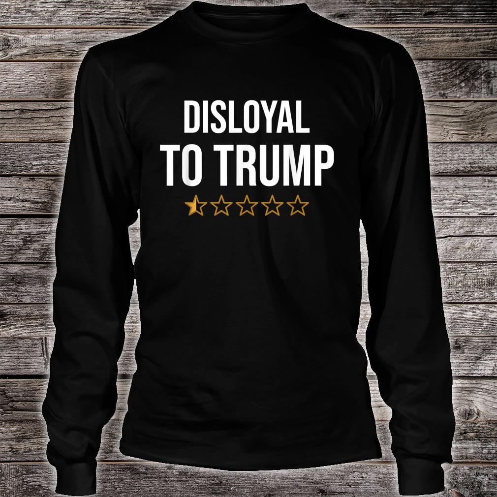 Disloyal to Trump shirt long sleeved
