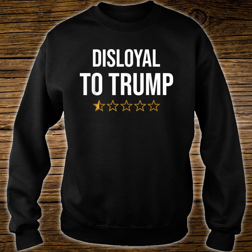 Disloyal to Trump shirt sweater
