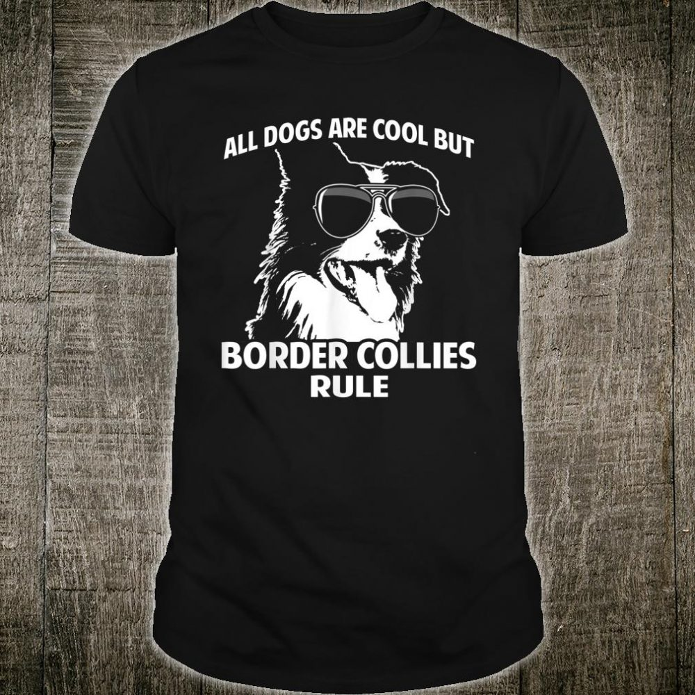 Dogs are Cool But Border Collies Rule Shirt