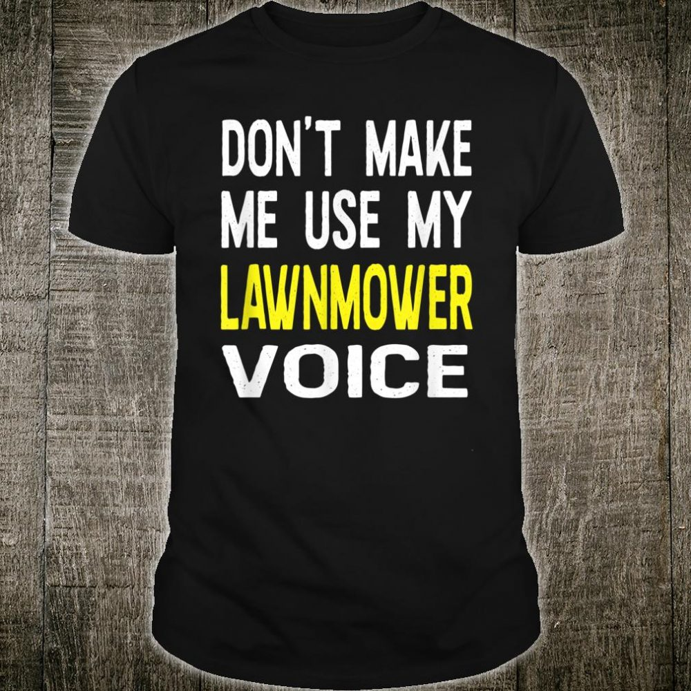 Don't Make Me Use My Lawnmower Voice Gardener Shirt