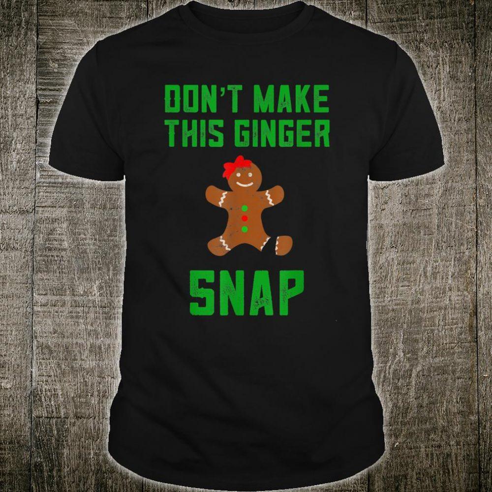 Don't Make This Ginger Snap Christmas Shirt