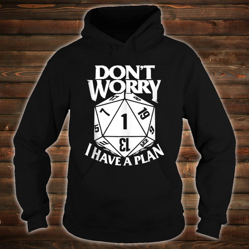 Don't Worry I have a Plan D20 RPG Game Shirt hoodie