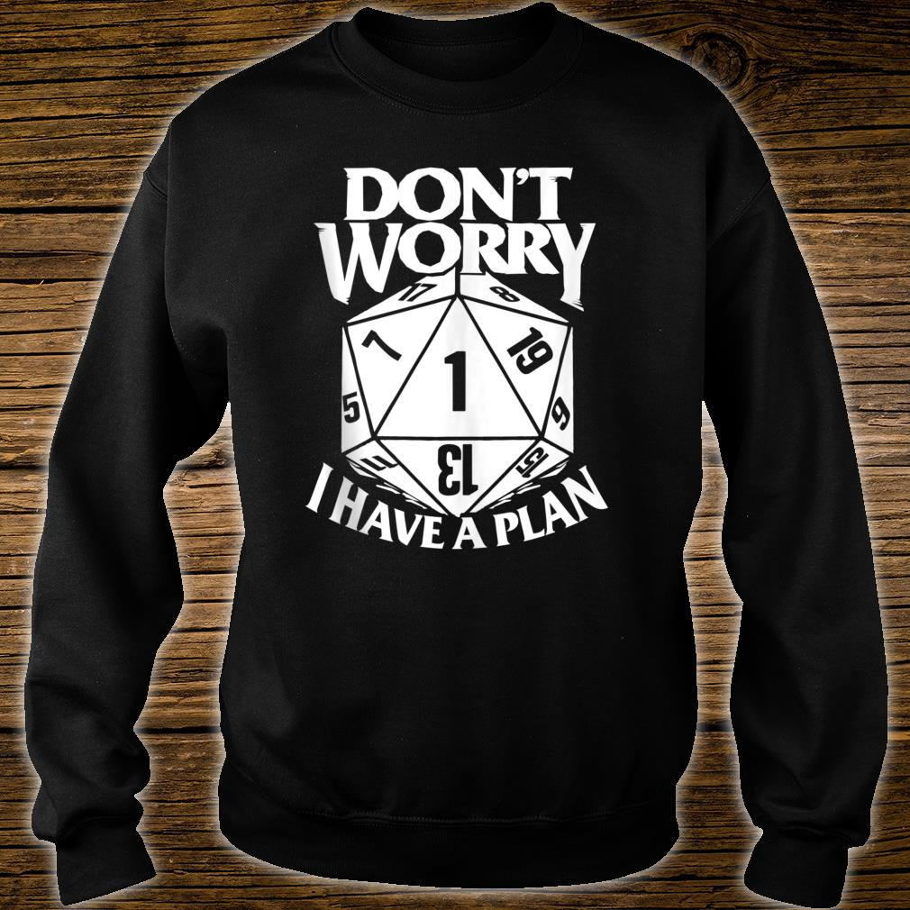 Don't Worry I have a Plan D20 RPG Game Shirt sweater