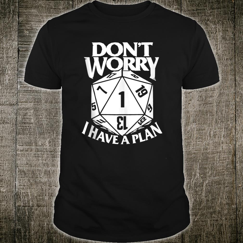 Don't Worry I have a Plan D20 RPG Game Shirt