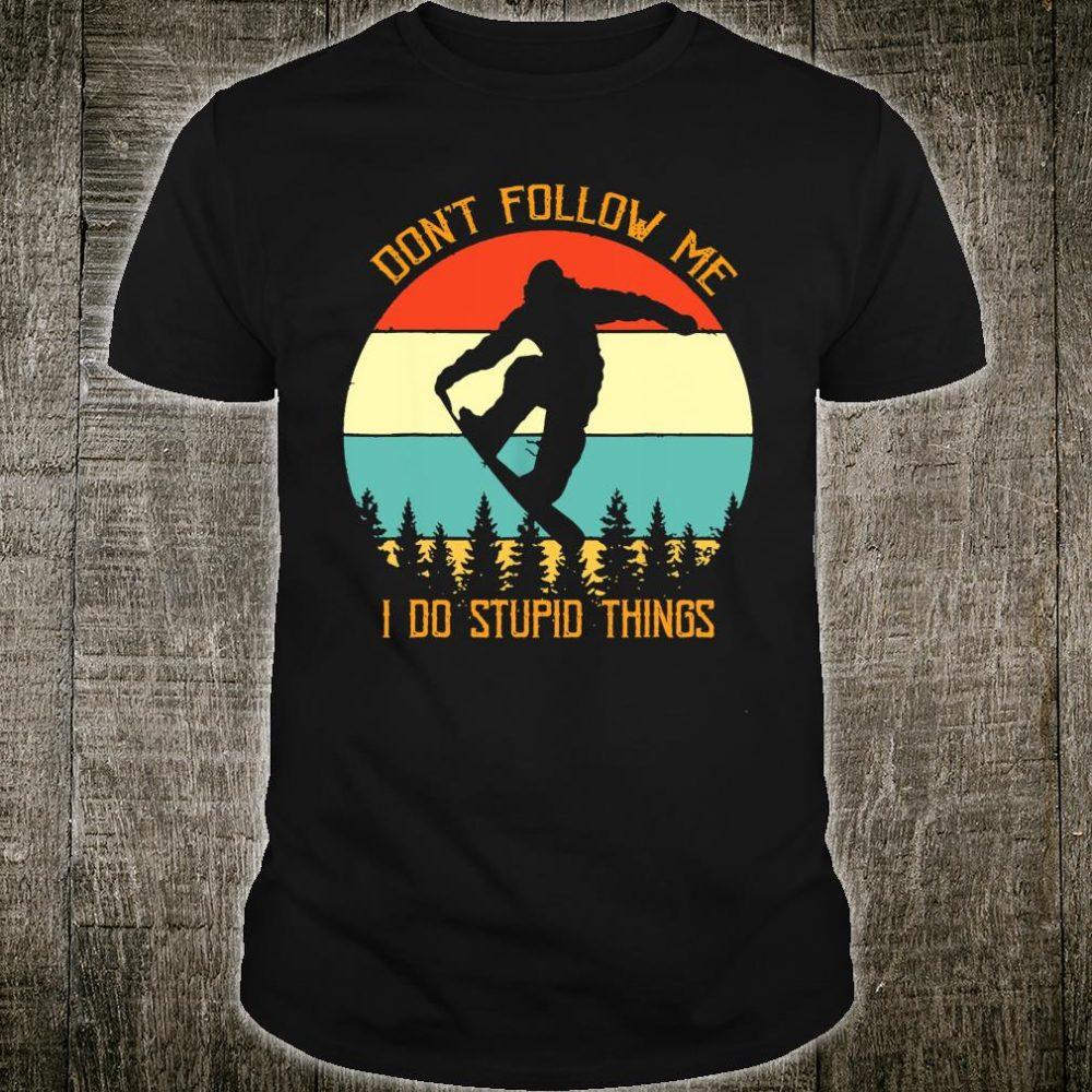 Don't follow me I do stupid things Shirt