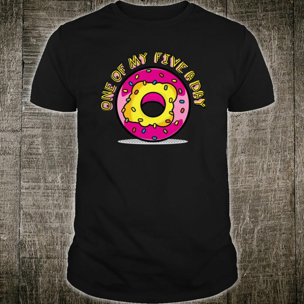 Doughnuts One Of My Five A Day Shirt