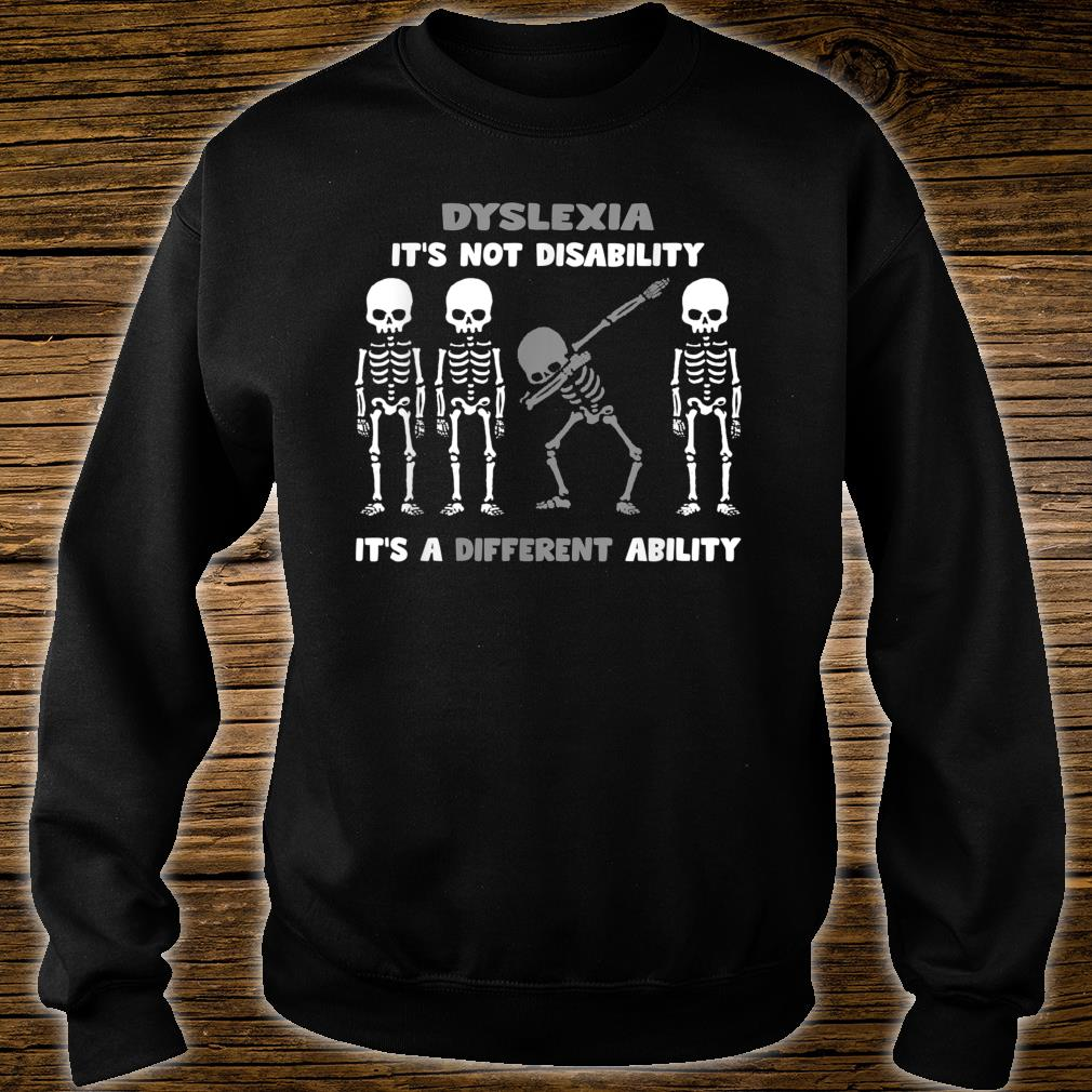 Dyslexia It's Not Disability It's a Different Ability Shirt sweater