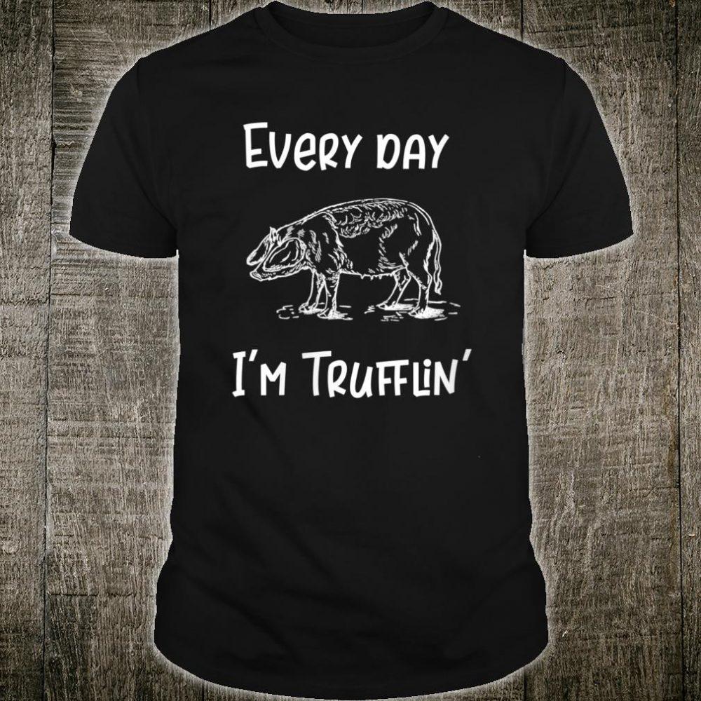 Every Day I'm Trufflin' Pig Truffles Shirt