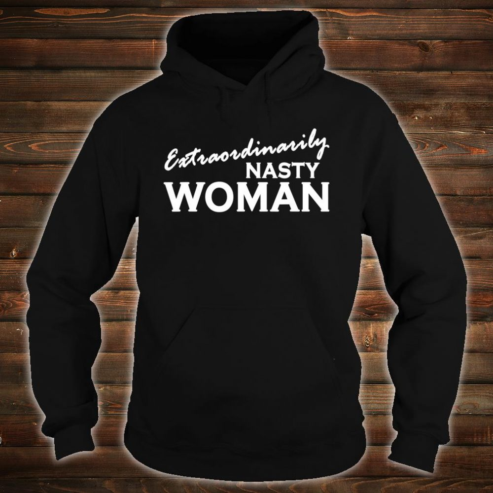 Extraordinarily Nasty Woman Shirt hoodie