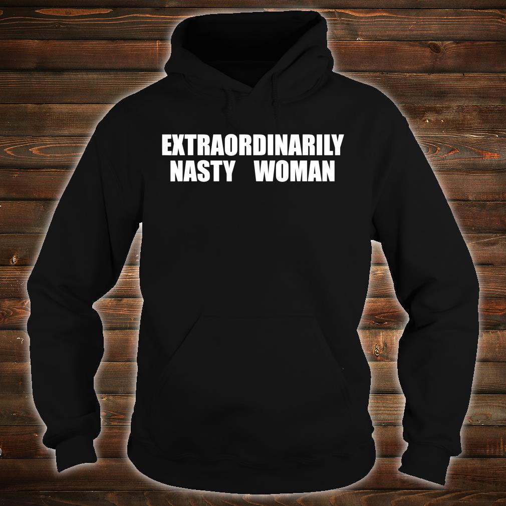 Extraordinarily Nasty Woman Shirt hoodie