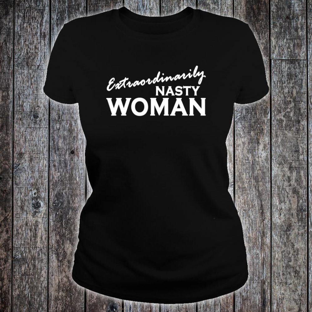 Extraordinarily Nasty Woman Shirt ladies tee