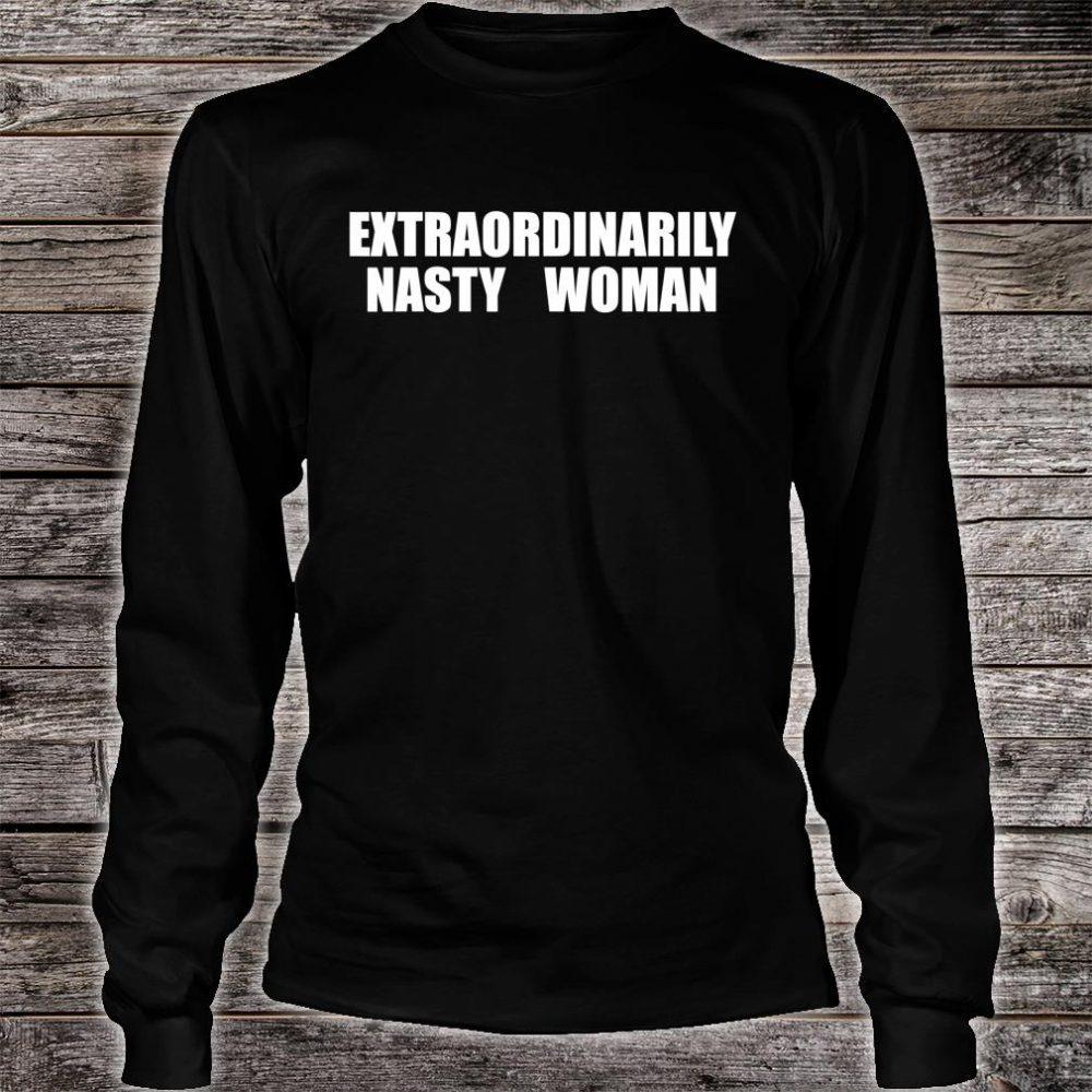Extraordinarily Nasty Woman Shirt long sleeved