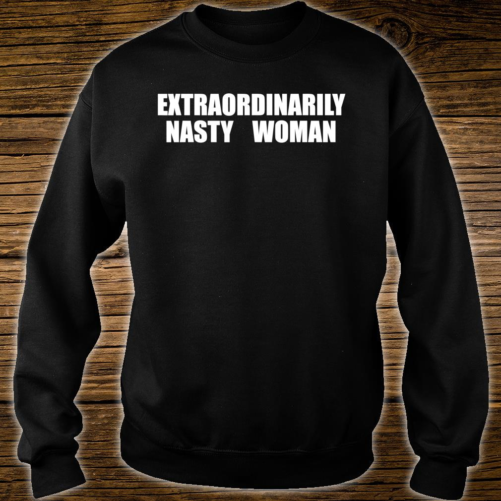 Extraordinarily Nasty Woman Shirt sweater