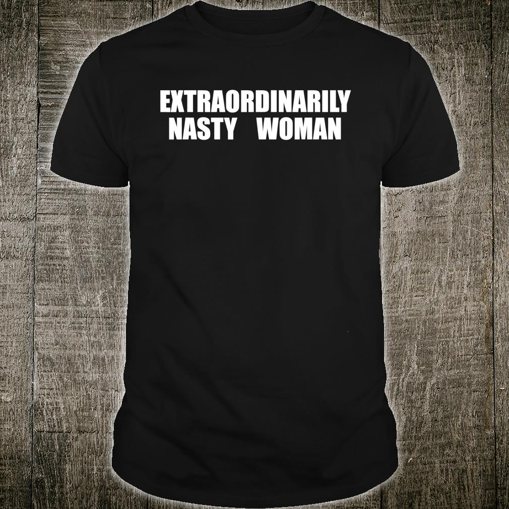 Extraordinarily Nasty Woman Shirt