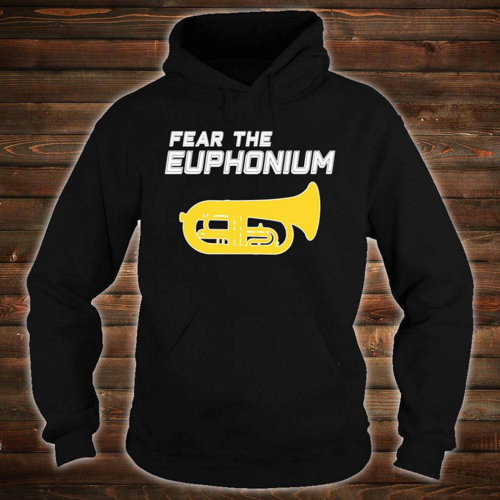 FEAR THE EUPHONIUM Marching Band Shirt hoodie
