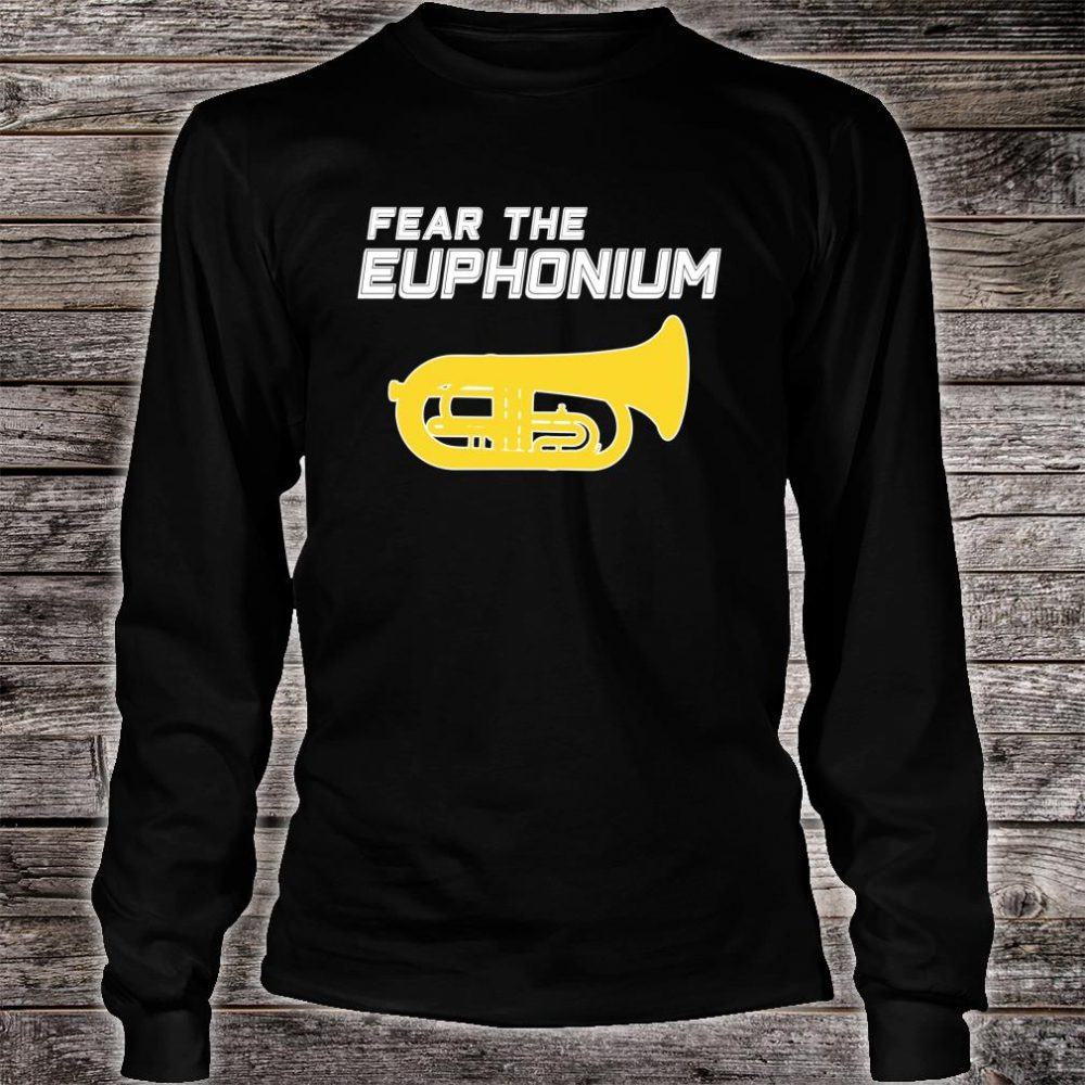 FEAR THE EUPHONIUM Marching Band Shirt long sleeved