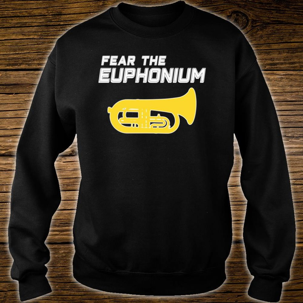 FEAR THE EUPHONIUM Marching Band Shirt sweater
