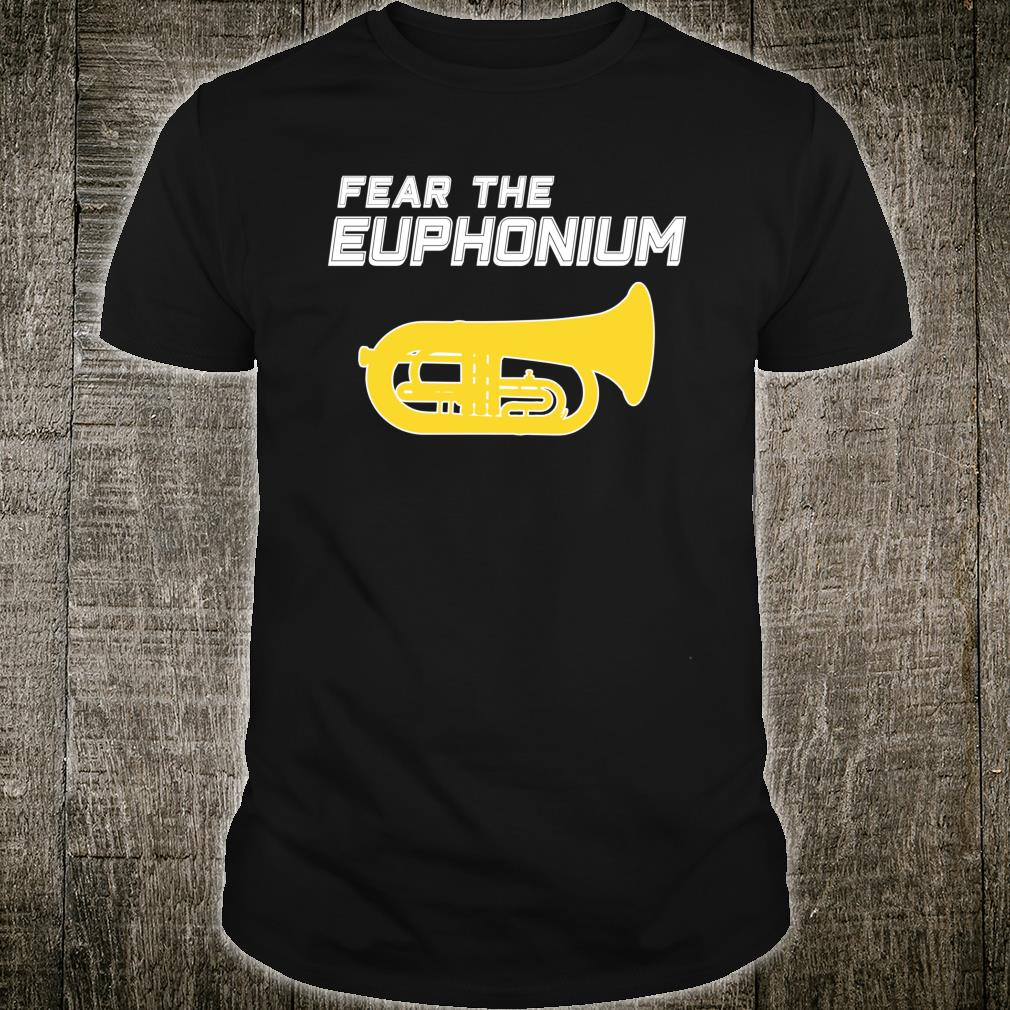 FEAR THE EUPHONIUM Marching Band Shirt
