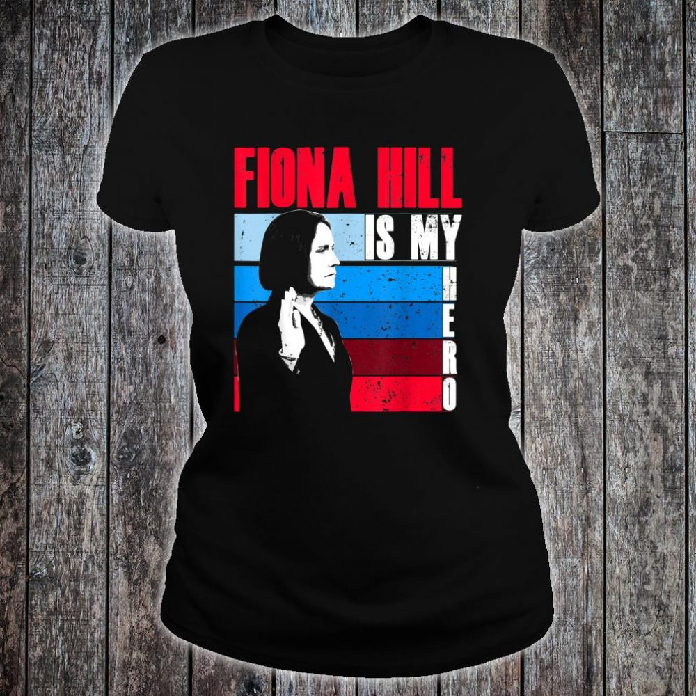 FIONA HILL IS MY HERO Be Like Fiona Hill Shirt ladies tee