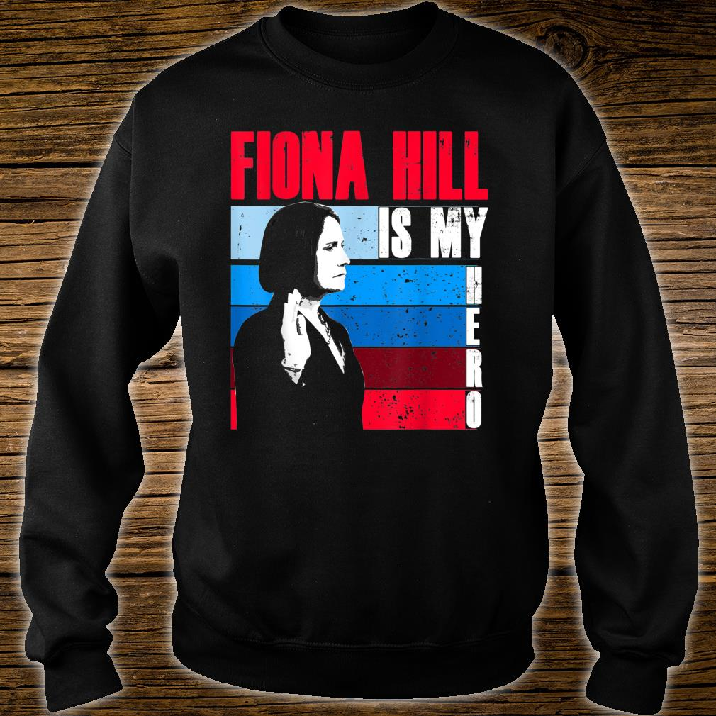 FIONA HILL IS MY HERO Be Like Fiona Hill Shirt sweater