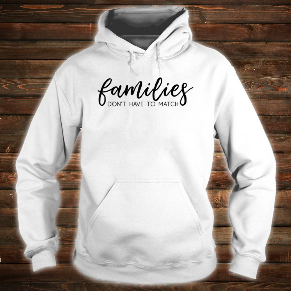 Families Don't Have to Match Shirt hoodie