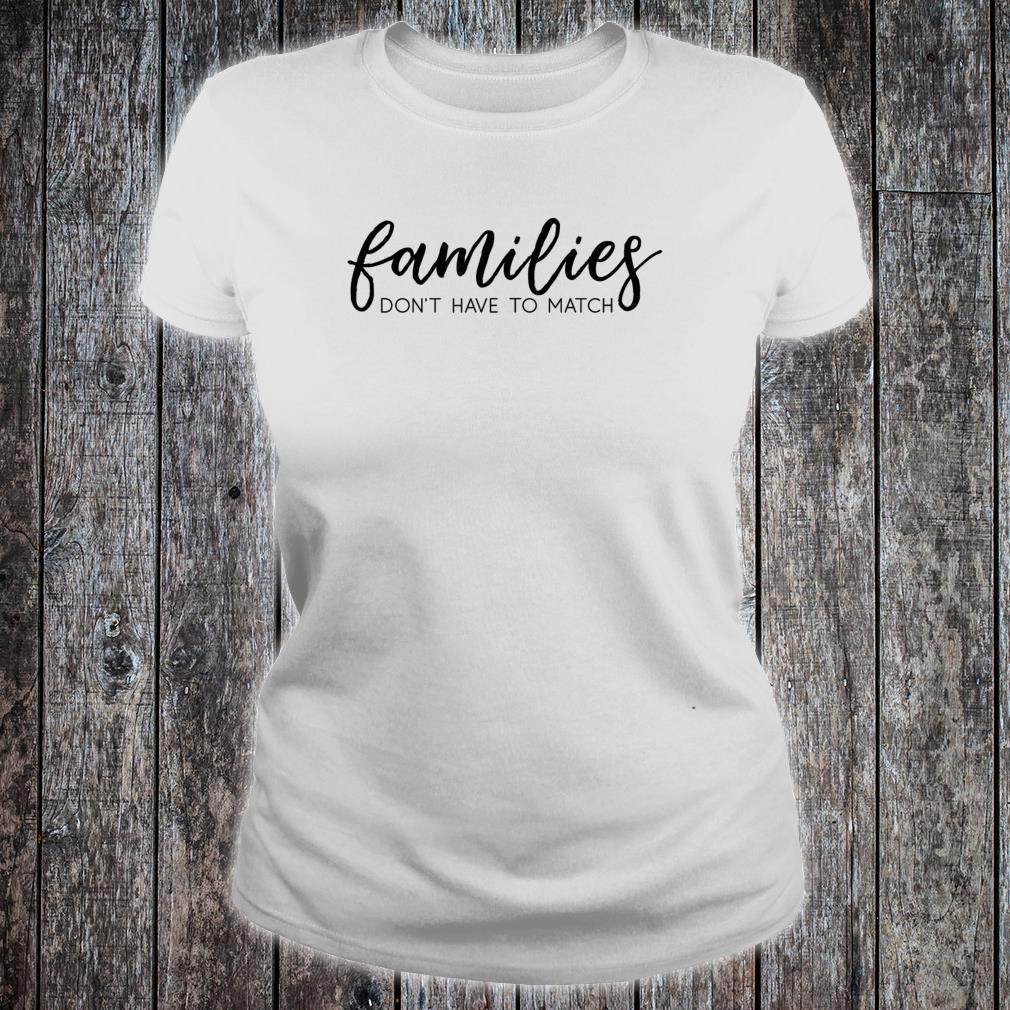Families Don't Have to Match Shirt ladies tee