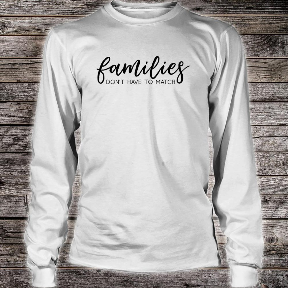 Families Don't Have to Match Shirt long sleeved