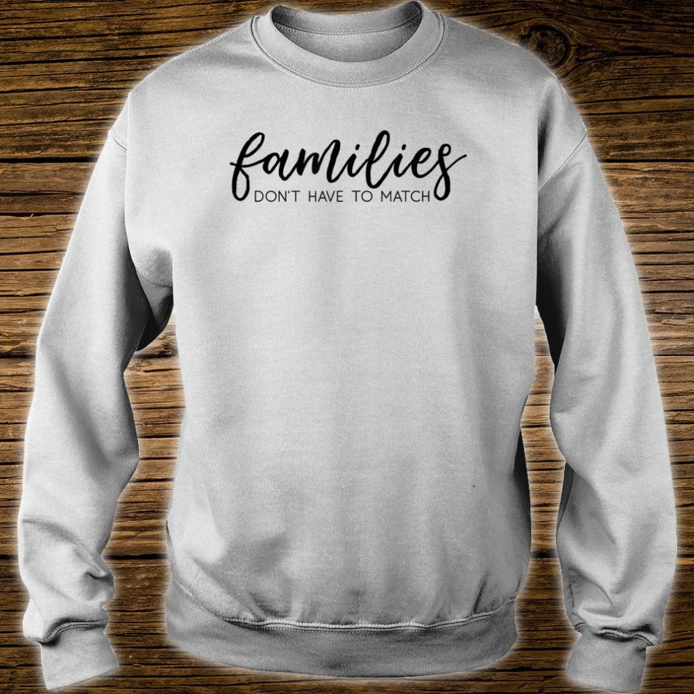 Families Don't Have to Match Shirt sweater