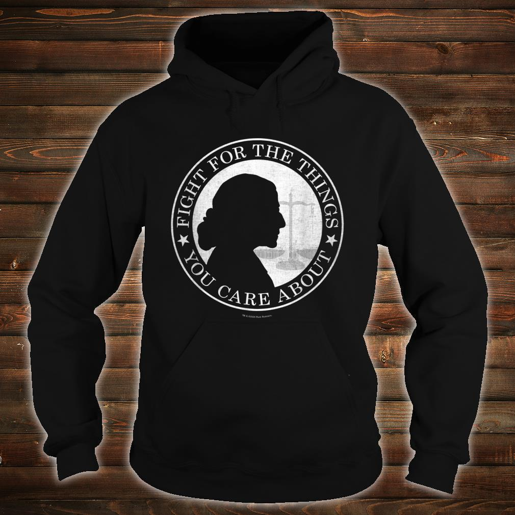 Fight For The Things You Care About Ruth Bader Ginsburg Shirt hoodie