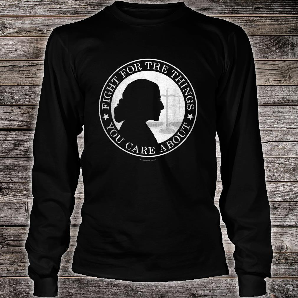 Fight For The Things You Care About Ruth Bader Ginsburg Shirt long sleeved