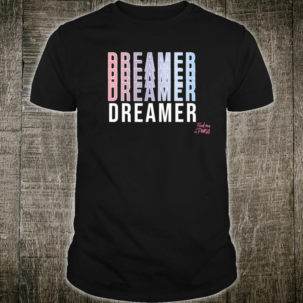 Find Me in Paris Dreamer Shirt
