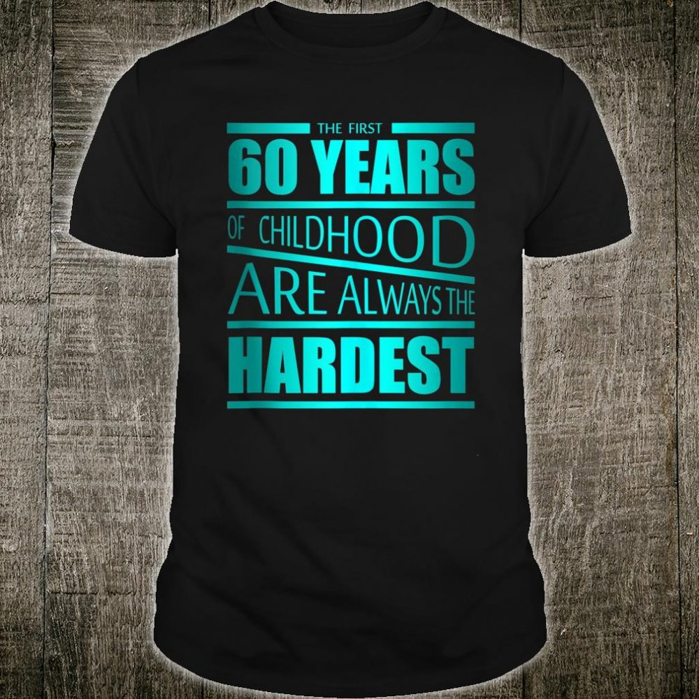 First 60 Years Of Childhood Shirt