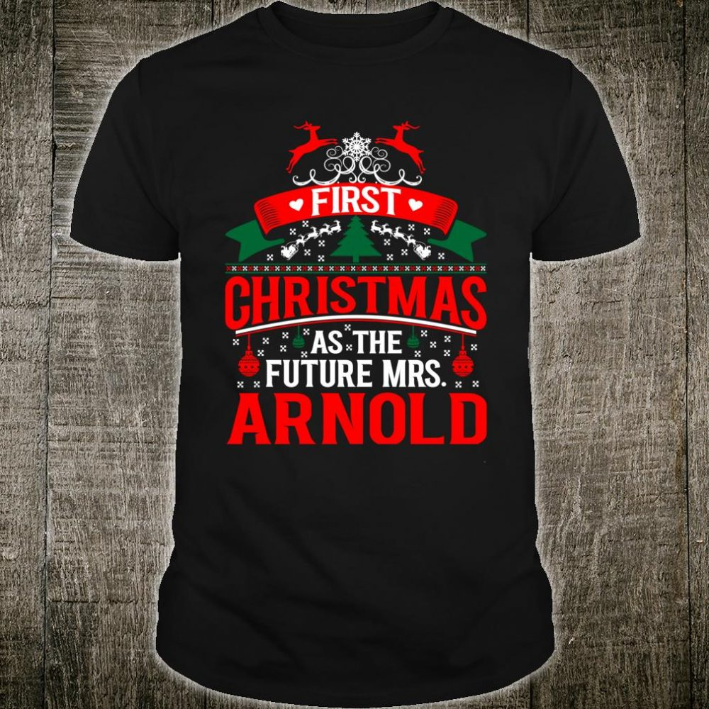 First Christmas As Future Mrs Arnold Shirt