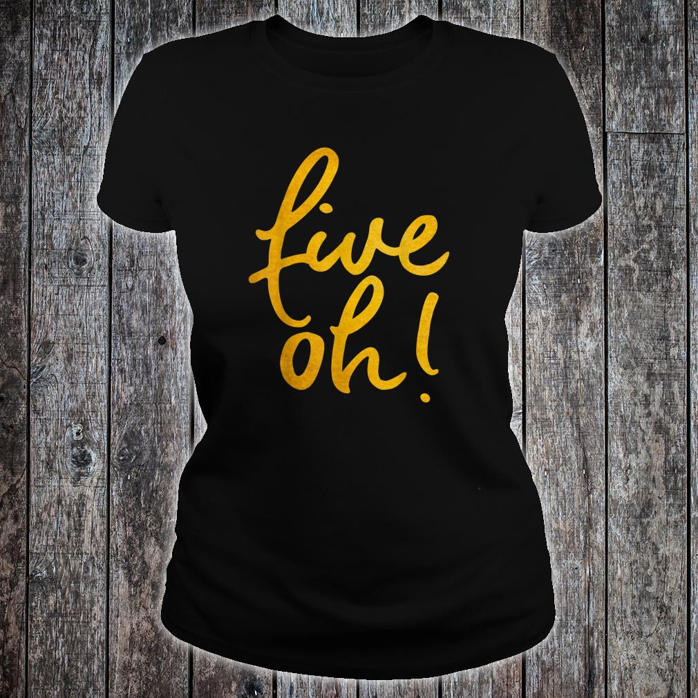 Five Oh Funny 50 Years Old 50th Birthday Shirt ladies tee