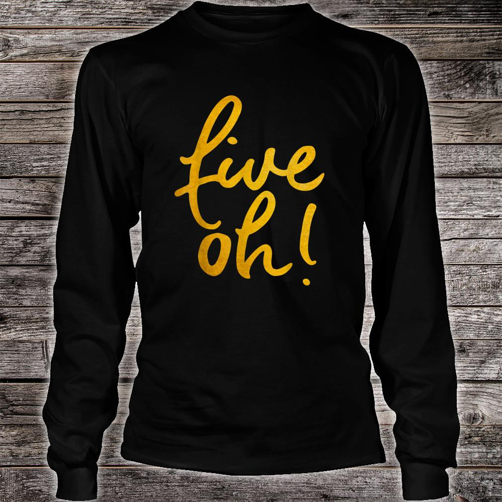 Five Oh Funny 50 Years Old 50th Birthday Shirt long sleeved