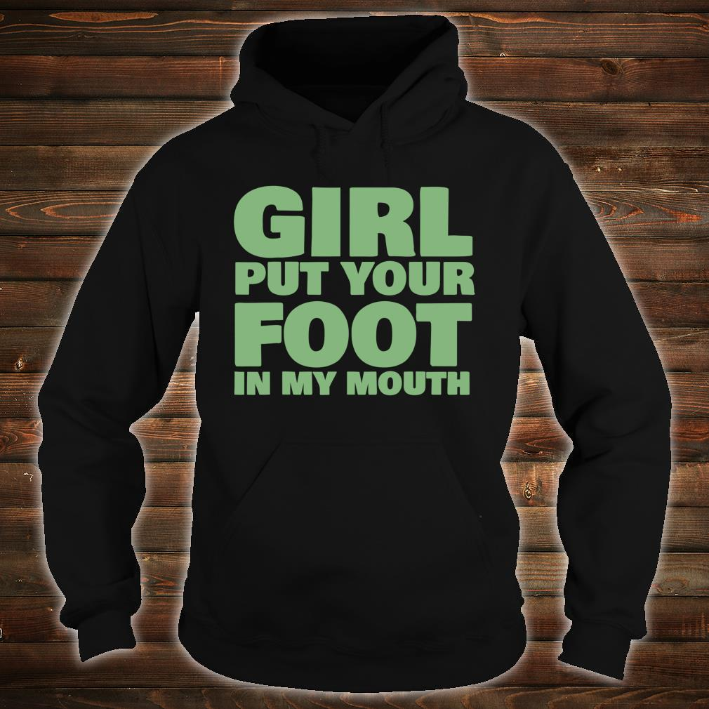 Foot Fetish Girl Put Your Foot In My Mouth Shirt hoodie