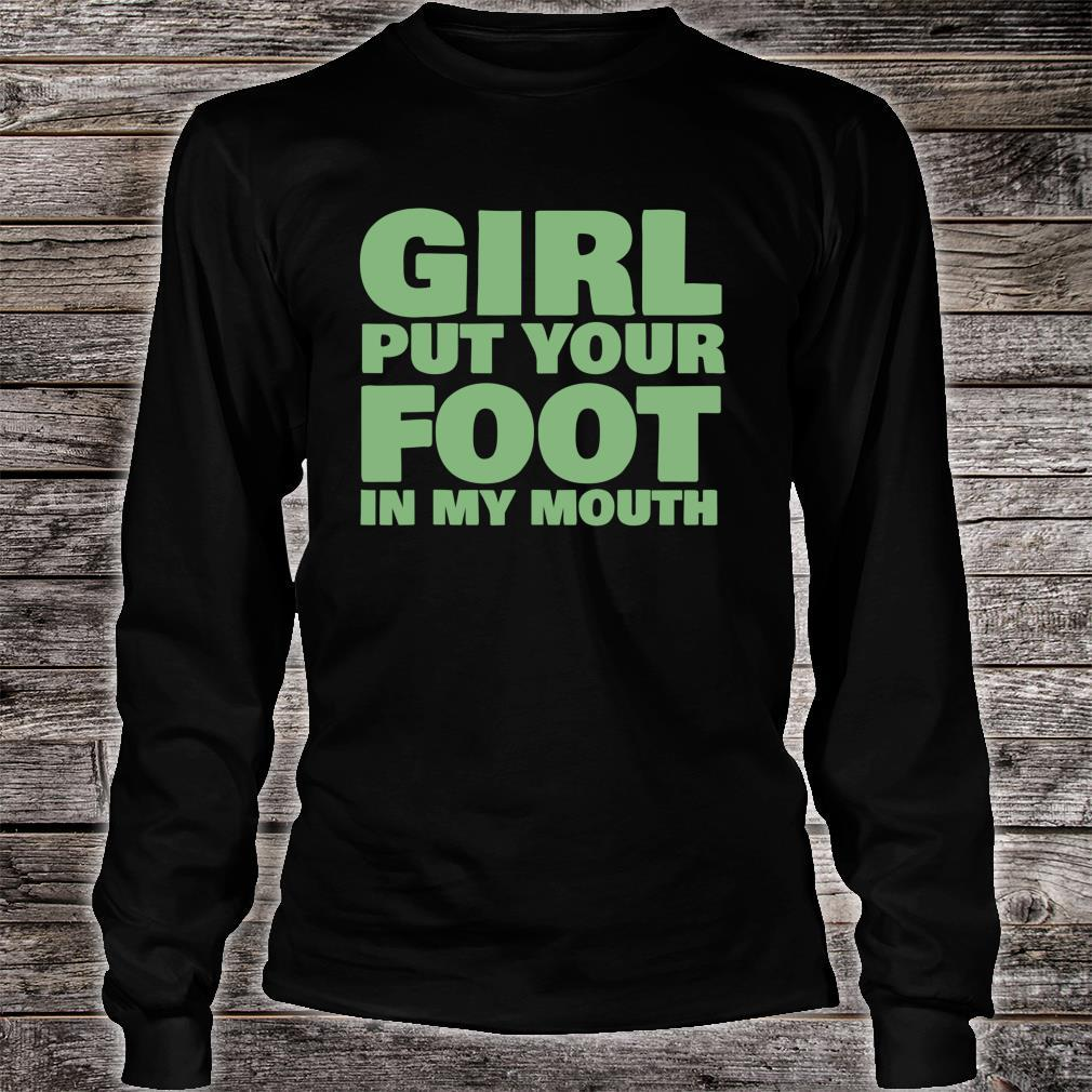 Foot Fetish Girl Put Your Foot In My Mouth Shirt long sleeved
