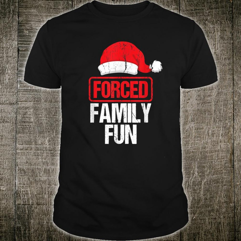 Forced Family Fun Winter Holidays Christmas Shirt