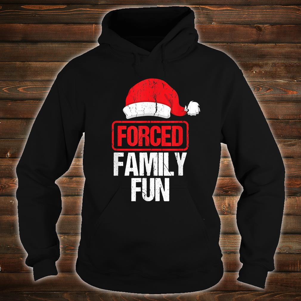 Forced Family Fun Winter Holidays Christmas Shirt hoodie